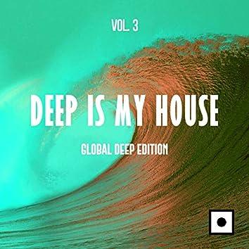 Deep Is My House, Vol. 3 (Global Deep Edition)