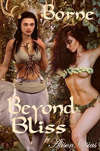 Borne Beyond Bliss: Indulging in a Throbbing Need (Adventures With a Futanari Centaur Dryadess Book 4)