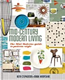 Mid-Century Modern Living: The Mini Modern's guide to pattern and style