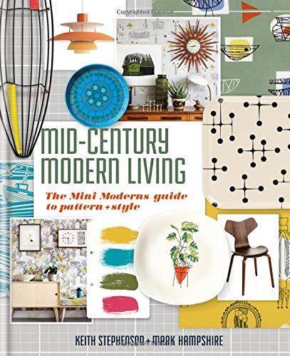 Mid-Century Modern Living: The Mini Modern's guide to pattern and...