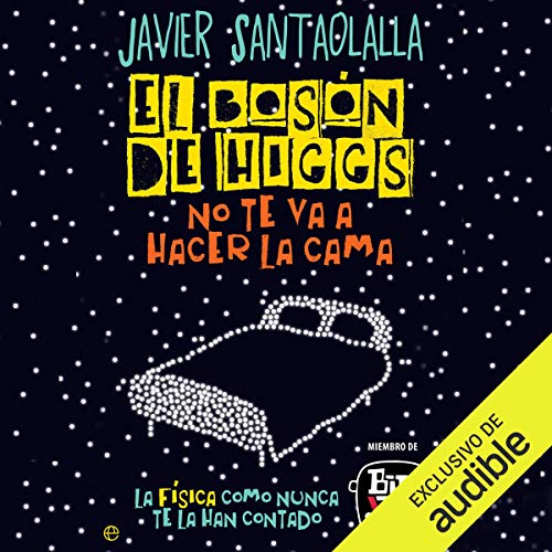 El bosón de Higgs no te va a hacer la cama [The Higgs Boson Is Not Going to Make the Bed] audiobook cover art