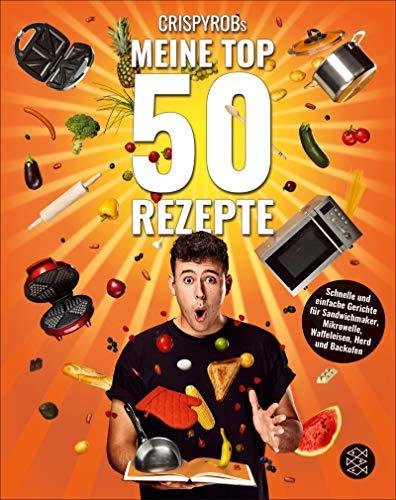 CrispyRobs Meine Top 50 Rezepte: Schnelle und einfache Gerichte für Sandwichmaker, Mikrowelle, Waffeleisen, Herd und Backofen. (Meine-Top-50-Rezepte 1)
