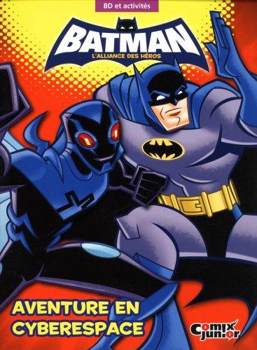 Batman, l'alliance des héros : Aventure en cyberespace : BD et activités