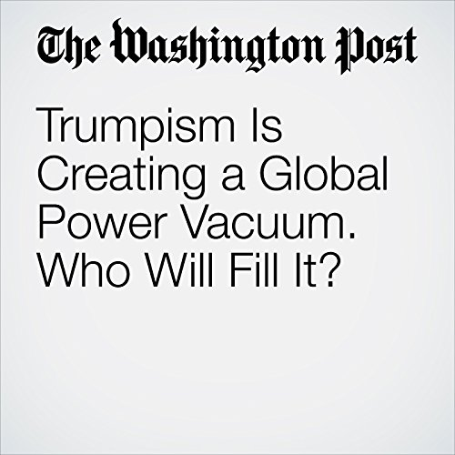Trumpism Is Creating a Global Power Vacuum. Who Will Fill It? copertina