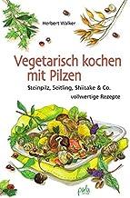 Vegetarisch kochen mit Pilzen: Steinpilz, Seitling, Shiitake