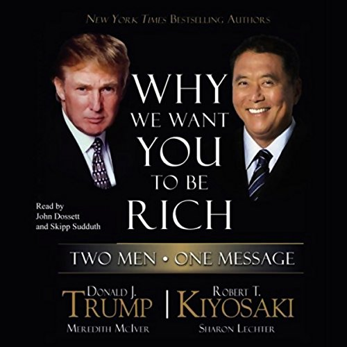Why We Want You to Be Rich     Two Men, One Message              By:                                                                                                                                 Donald J. Trump,                                                                                        Robert T. Kiyosaki                               Narrated by:                                                                                                                                 John Dossett,                                                                                        Skipp Sudduth                      Length: 5 hrs and 34 mins     43 ratings     Overall 4.3