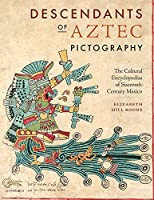 Descendants of Aztec Pictography: The Cultural Encyclopedias of Sixteenth-Century Mexico