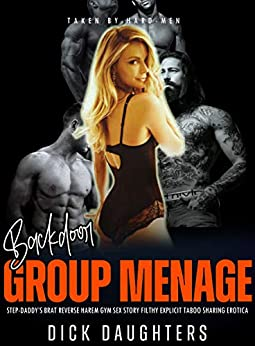 Group Menage: Step-Daddy's Brat Reverse Harem Gym Sex Story: Filthy Explicit Taboo Sharing Erotica (Taken by Hard-Men Book 8) Review