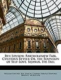Ben Jonson: Bartholomew Fair. Cynthia's Revels; Or, the Fountain of Self-Love. Sejanus, His Fall