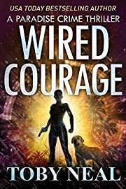 Wired Courage: Vigilante Justice Thriller Series (Paradise Crime Thrillers Book 9)