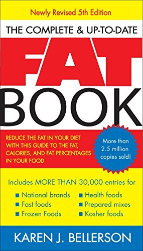 Compare Textbook Prices for The Complete Up-to-Date Fat Book: Reduce the Fat in Your Diet with This Guide to the Fat, Calories, and Fat Percentages in Your Food, Revised Fifth Edition 5th Revised ed. Edition ISBN 9781583332474 by Bellerson, Karen J.