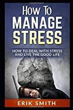 How To Manage Stress: 44 Things You Can Do To Help Manage Your Stress