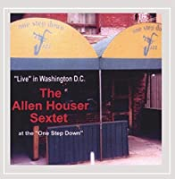 """The Allen Houser Sextet: Live in Washington D.C. at the """"One Step Down"""""""