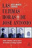 Las últimas horas de José Antonio: El libro definitivo sobre la muerte del fundador de Falange Española (Fuera de colección)