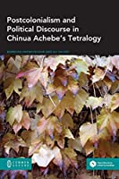 Postcolonialism and Political Discourse in Chinua Achebe's Tetralogy