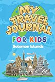 My Travel Journal for Kids Solomon Islands: 6x9 Children Travel Notebook and Diary I Fill out and Draw I With prompts I Perfect Goft for your child for your holidays in Solomon Islands