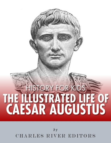 Download History for Kids: The Illustrated Life of Caesar Augustus (English Edition) B00BXRHUK2