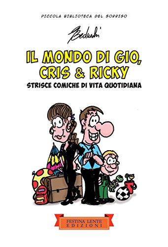 Il mondo di Gio, Cris & Ricky: Strisce comiche di vita quotidiana (Piccola Biblioteca del Sorriso) (Italian Edition)