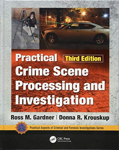 Compare Textbook Prices for Practical Crime Scene Processing and Investigation, Third Edition Practical Aspects of Criminal and Forensic Investigations 3 Edition ISBN 0001138047783 by Gardner, Ross M.,Krouskup, Donna