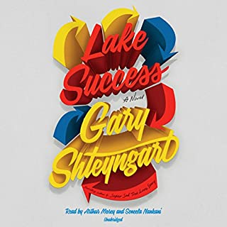 Lake Success     A Novel              Written by:                                                                                                                                 Gary Shteyngart                               Narrated by:                                                                                                                                 Arthur Morey,                                                                                        Soneela Nankani                      Length: 13 hrs and 32 mins     11 ratings     Overall 4.0