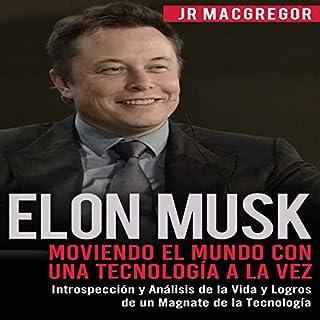 Elon Musk: Moviendo el Mundo con Una Tecnología a la Vez [Elon Musk: Moving the World One Technology at a Time]     Introspección y Análisis de la Vida y Logros de un Magnate ... Tecnología (Visionarios Billonarios Book 2)              By:                                                                                                                                 JR MacGregor                               Narrated by:                                                                                                                                 Juan Rodriguez                      Length: 4 hrs and 22 mins     30 ratings     Overall 4.4