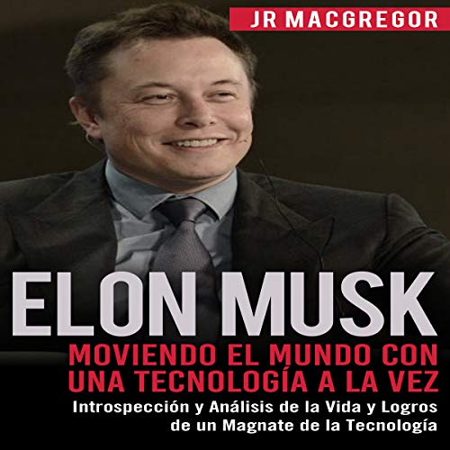 Elon Musk: Moviendo el Mundo con Una Tecnología a la Vez [Elon Musk: Moving the World One Technology at a Time] audiobook cover art