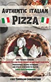 Authentic Italian Pizza: How to make a genuine homemade Italian pizza, focaccia and sheet pan pizza....