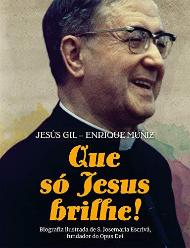 Que só Jesus brilhe!: Biografia ilustrada de S. Josemaria Escrivá, fundador do Opus Dei