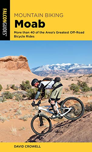 Mountain Biking Moab: More than 40 of the Area's Greatest Off-Road Bicycle Rides (Regional Mountain Biking Series) (English Edition)