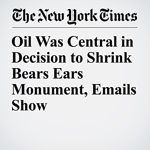 Oil Was Central in Decision to Shrink Bears Ears Monument, Emails Show copertina