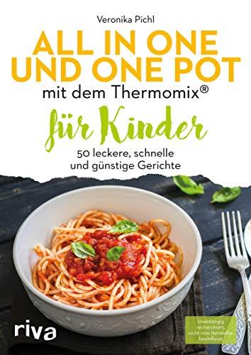 All in one und One Pot mit dem Thermomix® für Kinder: 50 leckere, schnelle und günstige Gerichte