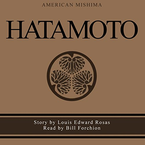 Hatamoto                   By:                                                                                                                                 American Mishima,                                                                                        Louis Edward Rosas                               Narrated by:                                                                                                                                 Bill Forchion                      Length: 1 hr and 6 mins     Not rated yet     Overall 0.0