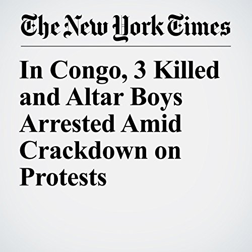In Congo, 3 Killed and Altar Boys Arrested Amid Crackdown on Protests audiobook cover art