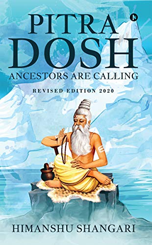 Pitra Dosh Ancestors Are Calling Revised Edition 2020 Ebook Himanshu Shangari Amazon In Kindle Store