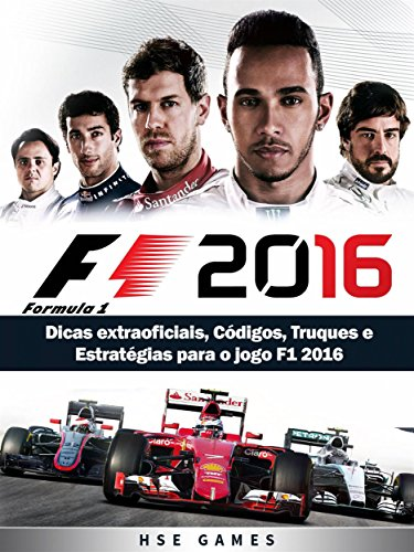 Dicas Extraoficiais, Códigos, Truques E Estratégias Para O Jogo F1 2016 (Portuguese Edition)