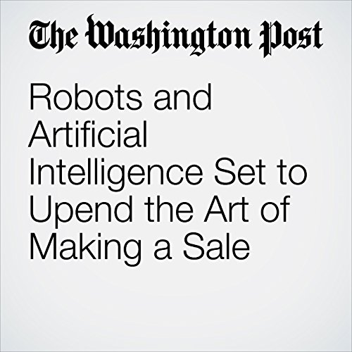 Robots and Artificial Intelligence Set to Upend the Art of Making a Sale copertina