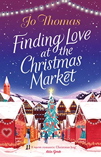 Finding Love at the Christmas Market: Curl up and relax with this cosy Christmas story by [Jo Thomas]