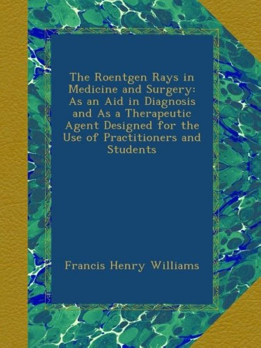標高バスト後世The Roentgen Rays in Medicine and Surgery: As an Aid in Diagnosis and As a Therapeutic Agent Designed for the Use of Practitioners and Students