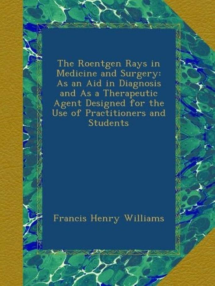 酔うサッカーパースブラックボロウThe Roentgen Rays in Medicine and Surgery: As an Aid in Diagnosis and As a Therapeutic Agent Designed for the Use of Practitioners and Students