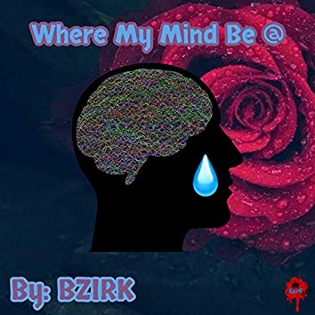 Where My Mind Be @