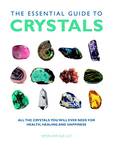 The Essential Guide to Crystals: All the Crystals You Will Ever Need for Health, Healing, and Happiness (Essential Guides)