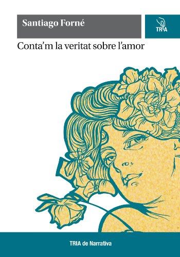 Conta'm la veritat sobre l'amor (Catalan Edition)