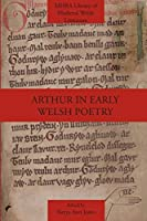 Arthur in Early Welsh Poetry (Mhra Library of Medieval Welsh Literature)