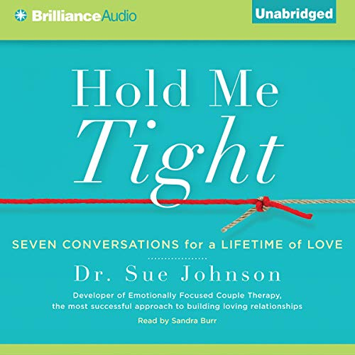 Hold Me Tight     Seven Conversations for a Lifetime of Love              By:                                                                                                                                 Dr. Sue Johnson                               Narrated by:                                                                                                                                 Sandra Burr                      Length: 9 hrs and 2 mins     58 ratings     Overall 4.2