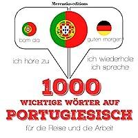 1000 wichtige Wörter auf Portugiesisch für die Reise und die Arbeit Hörbuch