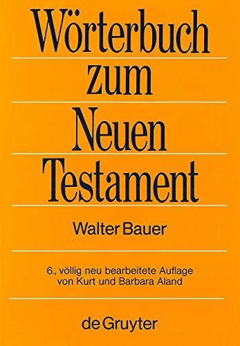 Wörterbuch zum Neuen Testament Griechisch-Deutsches Wörterbuch zu den Schriften des Neuen Testaments und der frühchristlichen Literatur