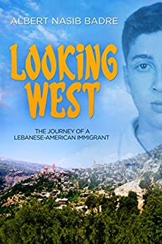 Looking West: The Journey of a Lebanese-American Immigrant by [Albert  Badre]