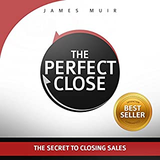 The Perfect Close     The Secret to Closing Sales - the Best Selling Practices & Techniques for Closing the Deal              By:                                                                                                                                 James Muir                               Narrated by:                                                                                                                                 James Muir                      Length: 4 hrs and 13 mins     170 ratings     Overall 4.5