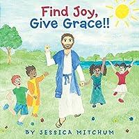 Find Joy, Give Grace!!