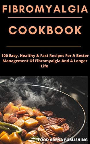 FIBROMYALGIA COOKBOOK 100 Easy Healthy Fast Recipes For A Better Management Of Fibromyalgia product image